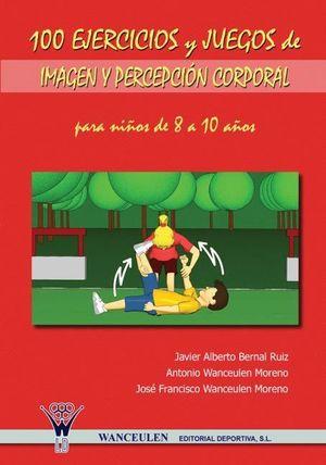 100 EJERCICIOS Y JUEGOS DE IMAGEN Y PERCEPCIÓN CORPORAL PARA NIÑOS DE 8 A 10 AÑO