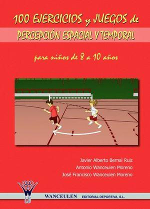 100 EJERCICIOS Y JUEGOS DE PERCEPCIÓN ESPACIAL Y TEMPORAL PARA NIÑOS DE 8 A 10 A