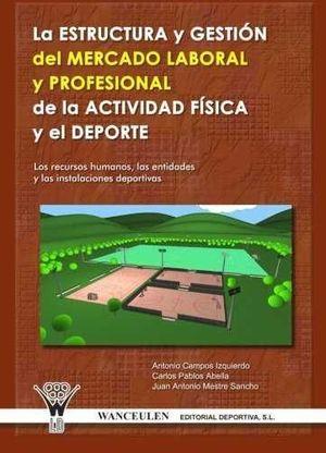 LA ESTRUCTURA Y GESTIÑN DEL MERCADO LABORAL Y PROFESIONAL DE LA ACTIVIDAD FÕSICA