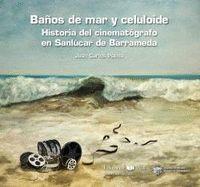 BAÑOS DE MAR Y CELULOIDE. HISTOIRA DEL CINEMATOGRAFICO EN SANLUCAR DE BARRAMEDA