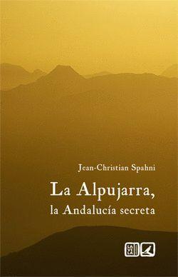 LA ALPUJARRA, LA ANDALUCIA SECRETA