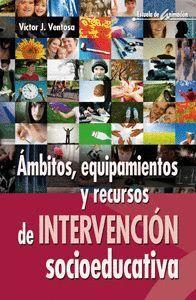 ÁMBITOS, EQUIPAMIENTOS Y RECURSOS DE INTERVENCIÓN SOCIOEDUCATIVA
