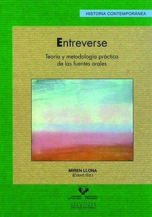 ENTREVERSE. TEORIA Y METODOLOGIA PRACTICA DE LAS FUENTES ORALES