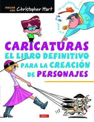 CARICATURAS. EL LIBRO DEFINITIVO PARA LA CREACIÓN DE PERSONAJES