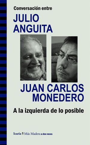 CONVERSACIÓN ENTRE JULIO ANGUITA Y JUAN CARLOS MONEDERO. A LA IZQUIERDA DE LO PO
