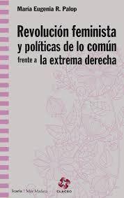 REVOLUCION FEMINISTA Y POLITICAS DE LO COMUN FRENTE A LA EXTREMA DERECHA