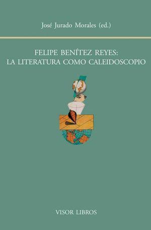 FELIPE BENITEZ REYES, LA LITERATURA COMO CALEIDOSCOPIO
