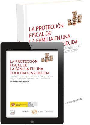 LA PROTECCIÓN FISCAL DE LA FAMILIA EN UNA SOCIEDAD ENVEJECIDA (PAPEL+E-BOOK)