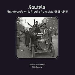 KAUTELA. UN FOTÓGRAFO EN LA ESPAÑA FRANQUISTA (1928-1944)