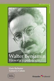 WALTER BENJAMIN: FILOSOFIA Y PEDAGOGIA