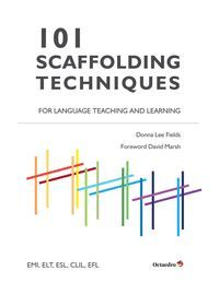 101 SCAFFOLDING TECHNIQUES FOR LANGUAGES TEACHING AND LEARNING