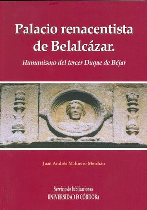 PALACIO RENACENTISTA DEL CASTILLO DE BELALCÁZAR. HUMANISMO DEL TERCER DUQUE DE B
