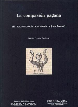 LA COMPASIÓN PAGANA (ESTUDIO-ANTOLOGÍA DE LA POESÍA DE JUAN BERNIER)