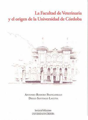 LA FACULTAD DE VETERINARIA Y EL ORIGEN DE LA UNIVERSIDAD DE CÓRDOBA