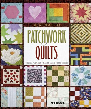 PATCHWORK Y QUILTS, GUIA COMPLETA
