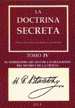 DOCTRINA SECRETA TOMO IV - SIMBOLISMO ARCAICO DE LAS RELIGIONES...