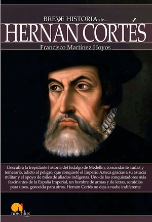 BREVE HISTORIA DE HERNAN CORTES