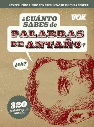 CUANTO SABES DE ... PALABRAS DE ANTAÑO