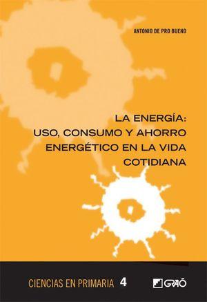 LA ENERGÍA: USO, CONSUMO Y AHORRO ENERGÉTICO EN LA VIDA COTIDIANA