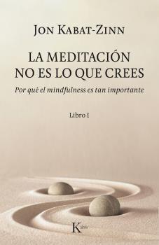 LA MEDITACIÓN NO ES LO QUE CREES (LIBRO I)