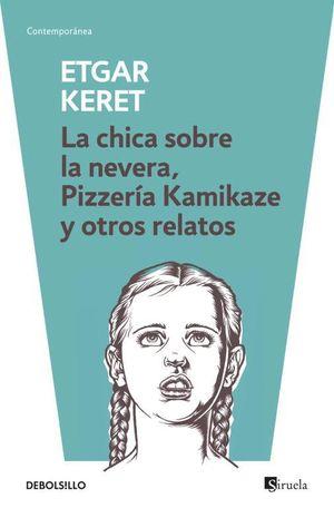 LA CHICA SOBRE LA NEVERA PIZZERIA KAMIKAZE Y OTROS RELATOS