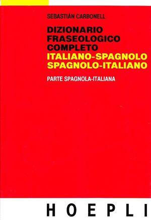 DIZIONARIO FRASEOLOGICO COMPLETO SPAGNOLO ITALIANO (T)