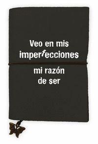 LIBRETA VEO EN MIS IMPERFECCIONES MI RAZON DE SER (GOMA)