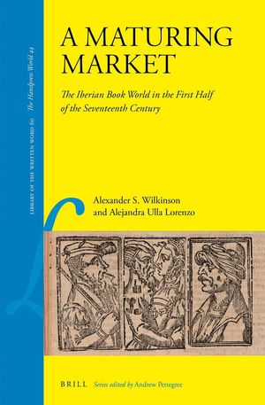 A MATURING MARKET: THE IBERIAN BOOK WORLD IN THE FIRST HALF OF THE SEVENTEENTH C