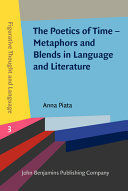 THE POETICS OF TIME-METAPHORS AND BLENDS IN LANGUAGE AND LITERATURE