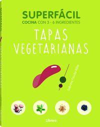 SUPERFACIL. TAPAS VEGETARIANAS (COCINA CON 3-6 INGREDIENTES)