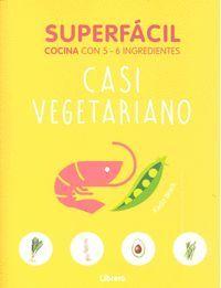 SUPERFÁCIL. CASI VEGETARIANO (COCINA CON 5-6 INGREDIENTES)