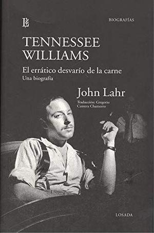 TENNESSEE WILLIAMS. EL ERRÁTICO DESVARÍO DE LA CARNE. UNA BIOGRAFÍA