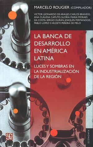 LA BANCA DE DESARROLLO EN AMÉRICA LATINA. LUCES Y SOMBRAS EN LA INDUSTRIALIZACIÓ