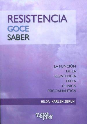 RESISTENCIA, GOCE , SABER. LA FUNCIÓN DE LA RESISTENCIA EN LA CLÍNICA PSICOANALÍ