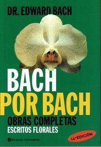 BACH POR BACH -  OBRAS COMPLETAS (ESCRITOS FLORALES)