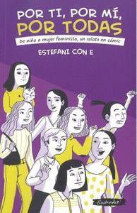 POR TI, POR MÍ, POR TODAS. DE NIÑA A MUJER FEMINISTA, UN RELATO EN CÓMIC