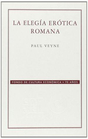 LA ELEGÍA ERÓTICA ROMANA : EL AMOR, LA POESÍA Y EL OCCIDENTE