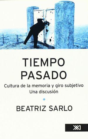 TIEMPO PASADO. CULTURA DE LA MEMORIA Y GIRO SUBJETIVO UNA DISCUSION