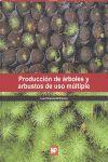 LIBRO: PRODUCCIÓN DE ÁRBOLES Y ARBUSOS DE USO MÚLTIPLE. ISBN: 9789687462639- LIB