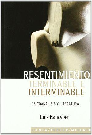 RESENTIMIENTO TERMINABLE E INTERMINABLE. PSICOANALISIS Y LIT