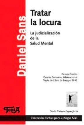TRATAR LA LOCURA. LA JUDICIALIZACION DE LA SALUD MENTAL