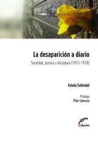 DESAPARICION A DIARIO SOCIEDAD PRENSA Y DICTADURA 1975-1978, LA