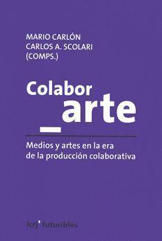 COLABOR_ARTE MEDIOS Y ARTES EN LA ERA DE LA PRODUCCION COLECTIVA