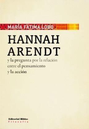 HANNAH ARENDT Y LA PREGUNTA POR LA RELACIÓN ENTRE EL PENSAMIENTO Y LA ACCIÓN