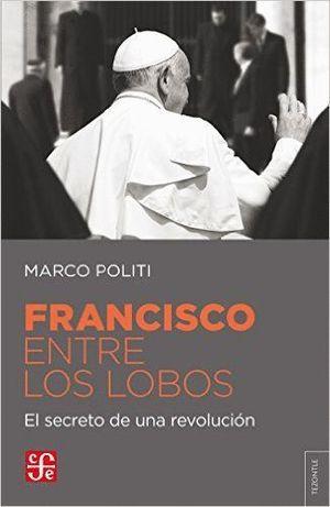 FRANCISCO ENTRE LOS LOBOS. EL SECRETO DE UNA REVOLUCION
