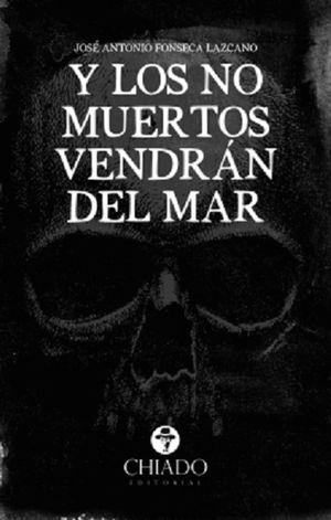 Y LOS NO MUERTOS VENDRAN DEL MAR