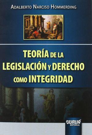 TEORIA DE LA LEGISLACION Y DERECHO COMO INTEGRIDAD