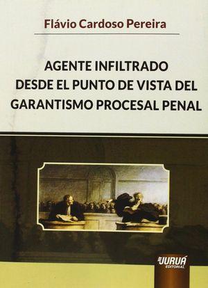 AGENTE INFILTRADO DESDE EL PUNTO DE VISTA DEL GARANTISMO PROCESAL