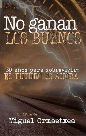 NO GANAN LOS BUENOS (30 AÑOS PARA SOBREVIVIR)